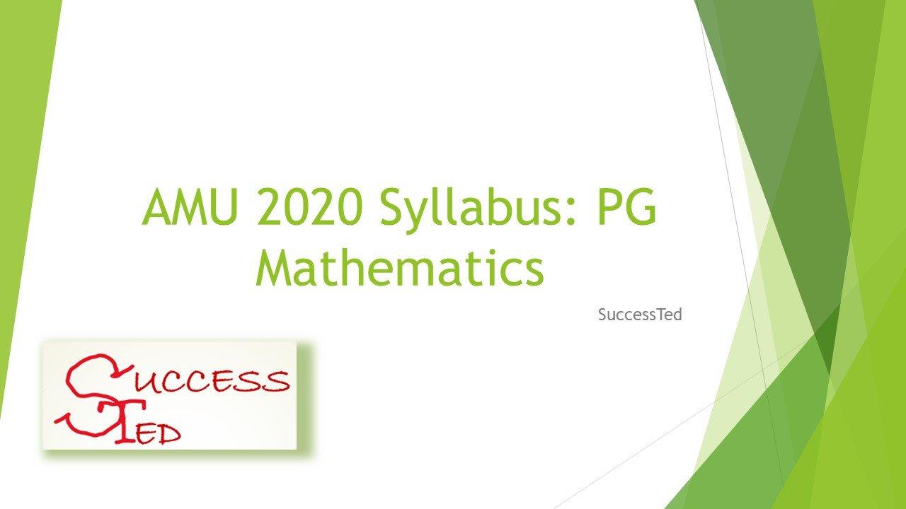 AMU 2020 Syllabus: PG Mathematics
